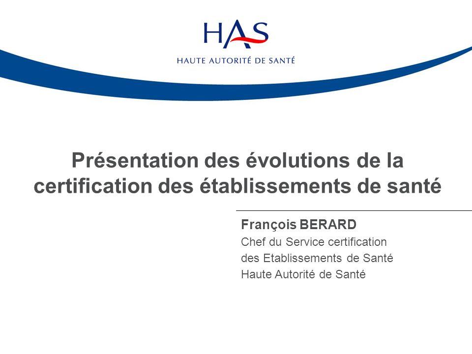 Présentation des évolutions de la certification des établissements de santé Isabelle DORLEANS Chef de projet Service certification des établissements