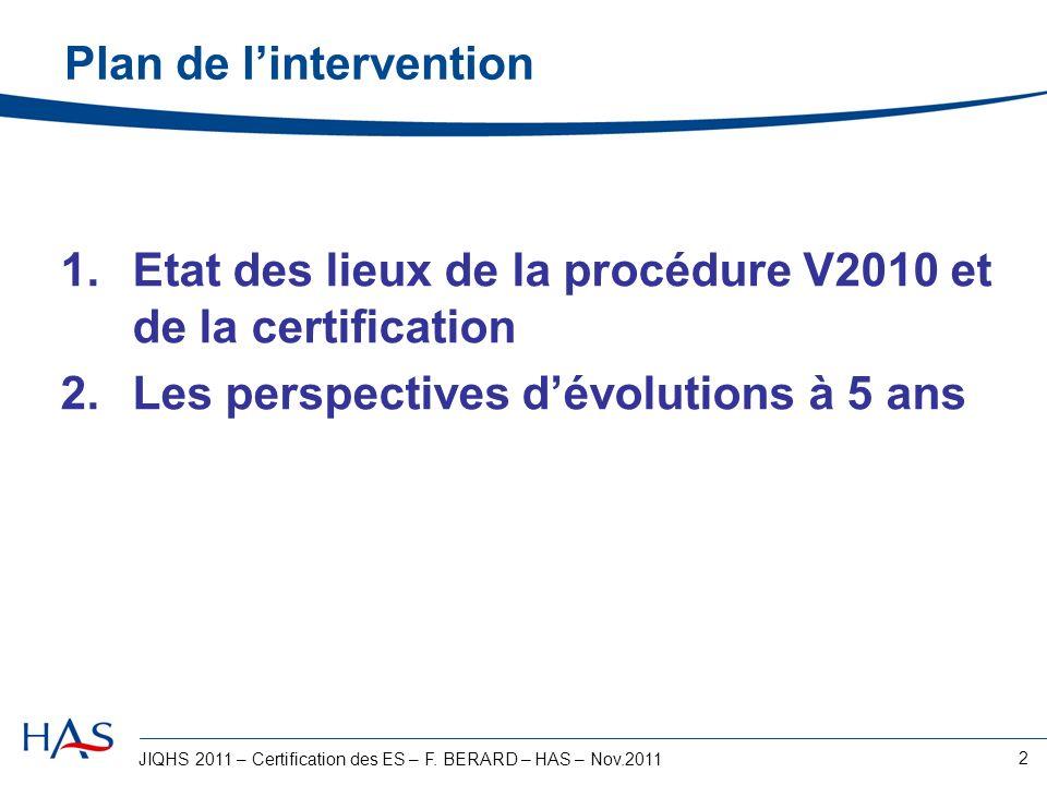 JIQHS 2011 – Certification des ES – F. BERARD – HAS – Nov.2011 2 Plan de lintervention 1.Etat des lieux de la procédure V2010 et de la certification 2