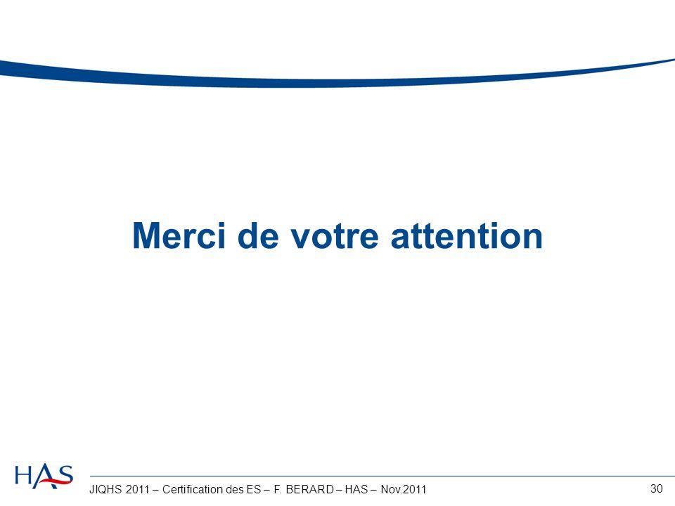 JIQHS 2011 – Certification des ES – F. BERARD – HAS – Nov.2011 30 Merci de votre attention