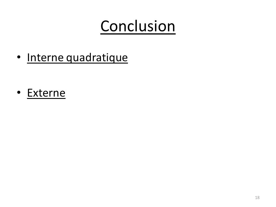 Conclusion Interne quadratique Externe 18