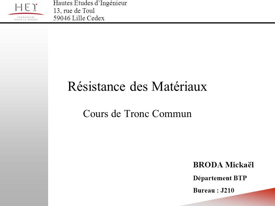 Résistance des Matériaux Cours de Tronc Commun BRODA Mickaël Département BTP Bureau : J210 Hautes Etudes dIngénieur 13, rue de Toul 59046 Lille Cedex