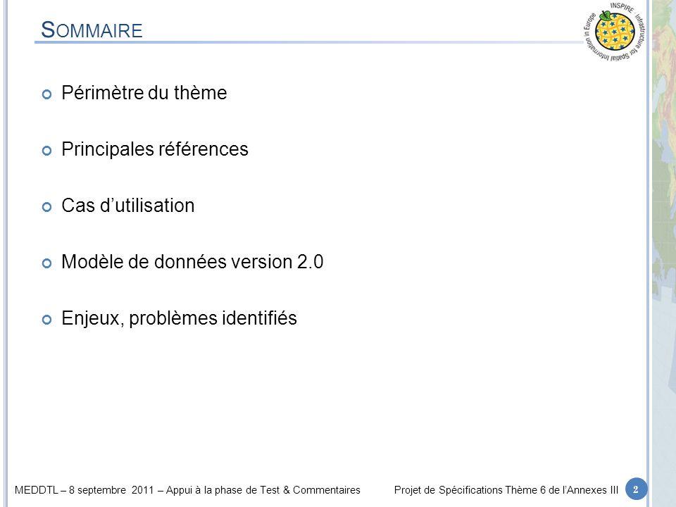 MEDDTL – 8 septembre 2011 – Appui à la phase de Test & CommentairesProjet de Spécifications Thème 6 de lAnnexes III N ORMES – A CTEURS – D OCUMENTS Pas de norme principale (quelques tentatives sur les réseaux – selon SIGs) Beaucoup dacteurs (classiques + Collectivités locales) Document de référence cités dans D2.3 « Définition et portée des thèmes des 3 annexes » (p.
