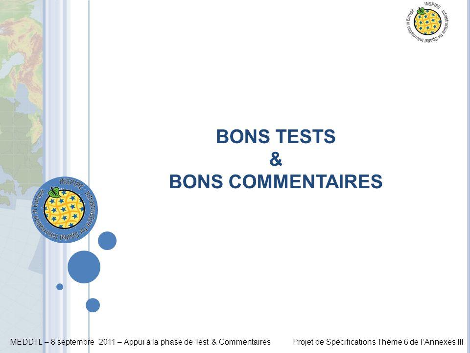 MEDDTL – 8 septembre 2011 – Appui à la phase de Test & CommentairesProjet de Spécifications Thème 6 de lAnnexes III BONS TESTS & BONS COMMENTAIRES