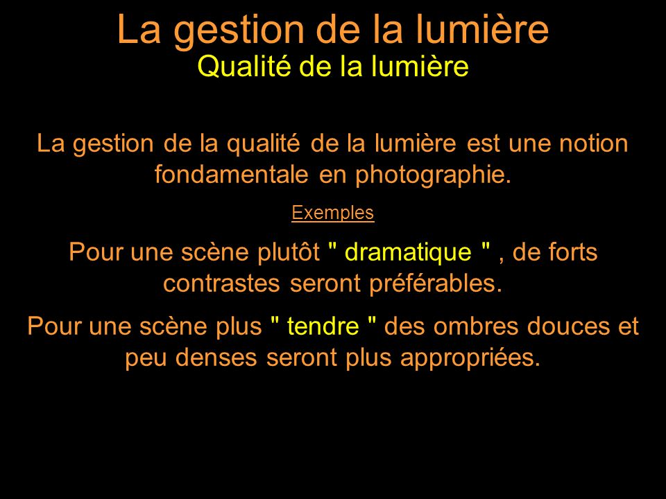 La gestion de la lumière La gestion de la qualité de la lumière est une notion fondamentale en photographie.