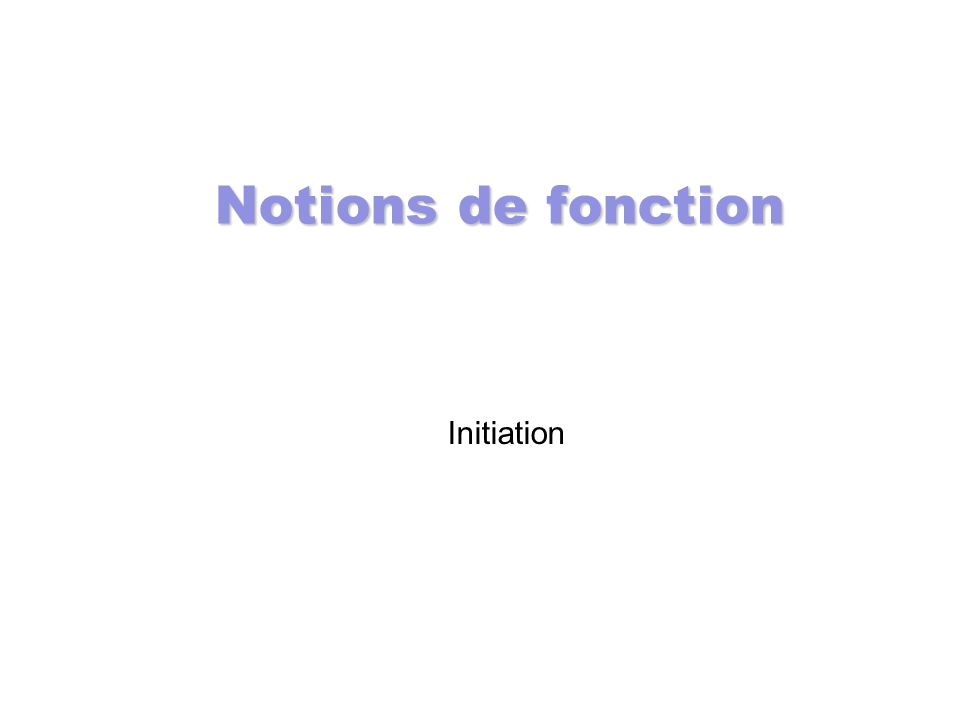 Notions de fonction Initiation