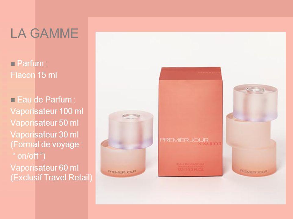 LA GAMME Parfum : Flacon 15 ml Eau de Parfum : Vaporisateur 100 ml Vaporisateur 50 ml Vaporisateur 30 ml (Format de voyage : on/off ) Vaporisateur 60