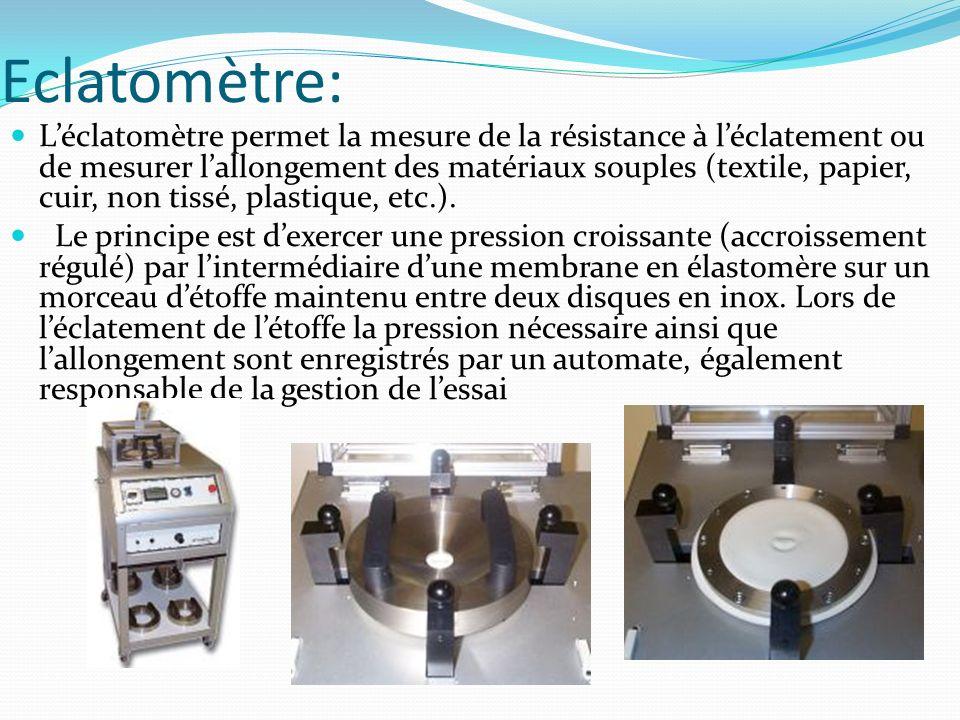 Eclatomètre: Léclatomètre permet la mesure de la résistance à léclatement ou de mesurer lallongement des matériaux souples (textile, papier, cuir, non