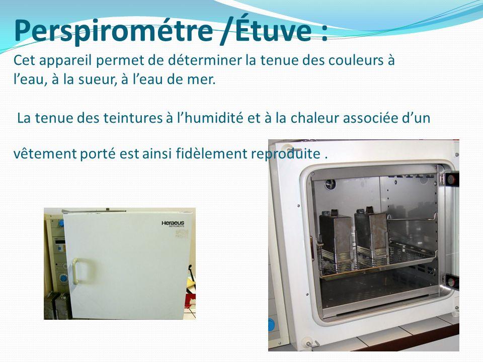 Perspirométre /Étuve : Cet appareil permet de déterminer la tenue des couleurs à leau, à la sueur, à leau de mer. La tenue des teintures à lhumidité e