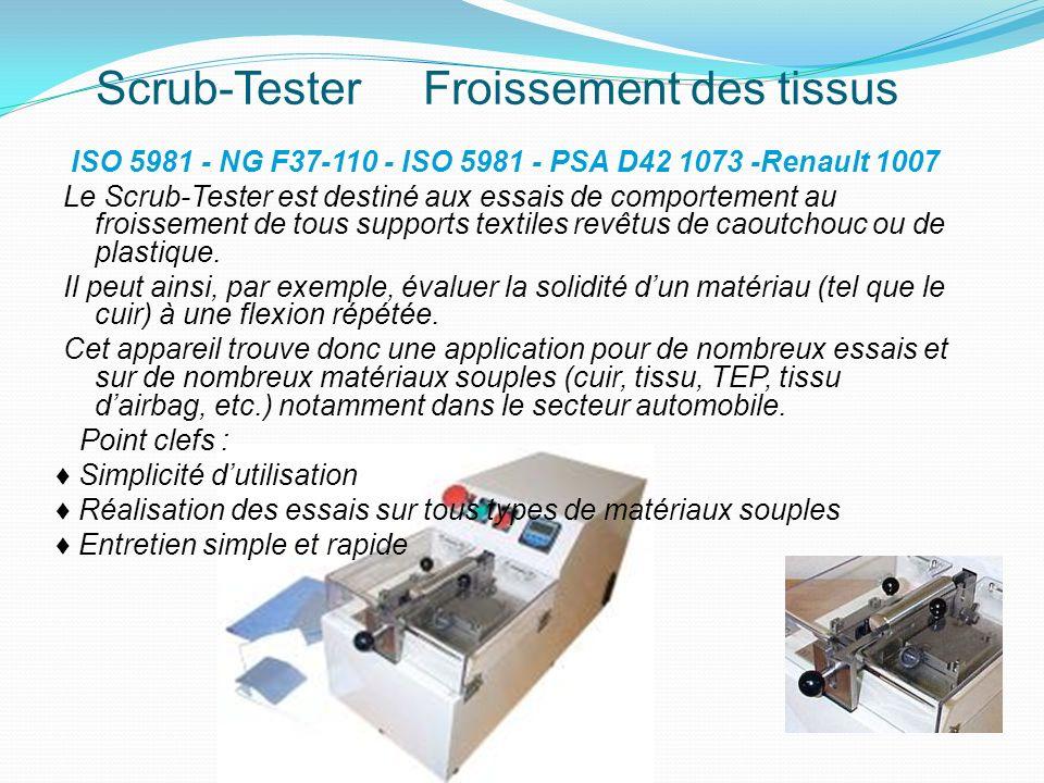 Scrub-Tester Froissement des tissus ISO 5981 - NG F37-110 - ISO 5981 - PSA D42 1073 -Renault 1007 Le Scrub-Tester est destiné aux essais de comporteme