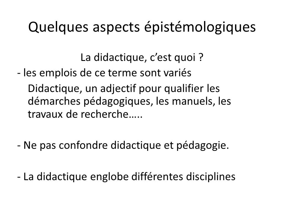 Quelques aspects épistémologiques La didactique, cest quoi .