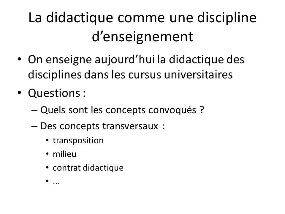 La didactique comme une discipline denseignement On enseigne aujourdhui la didactique des disciplines dans les cursus universitaires Questions : – Quels sont les concepts convoqués .