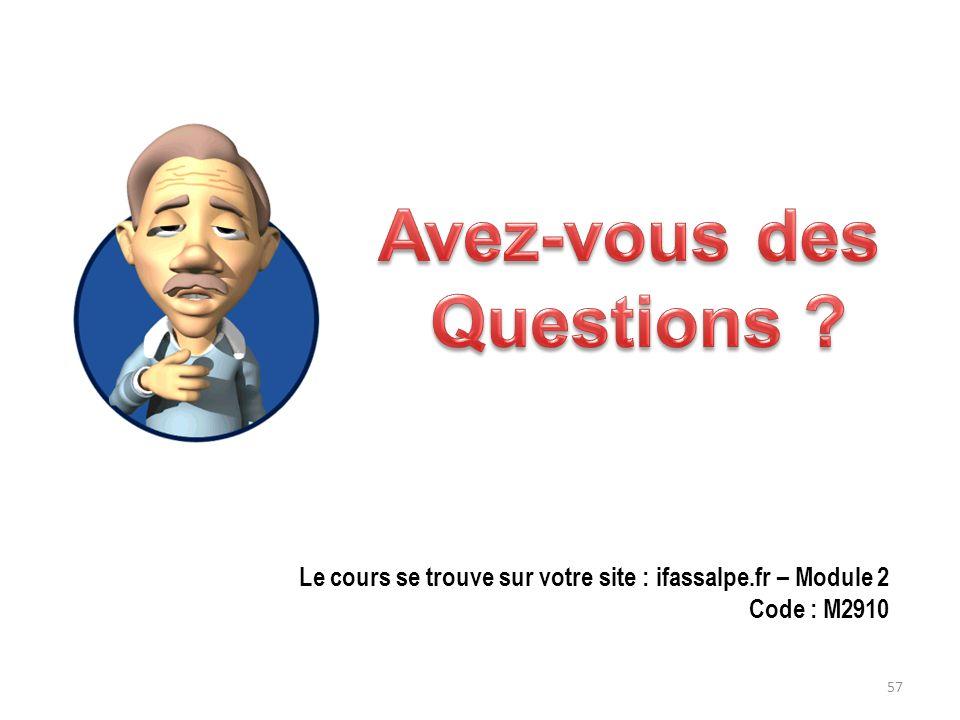 57 Le cours se trouve sur votre site : ifassalpe.fr – Module 2 Code : M2910