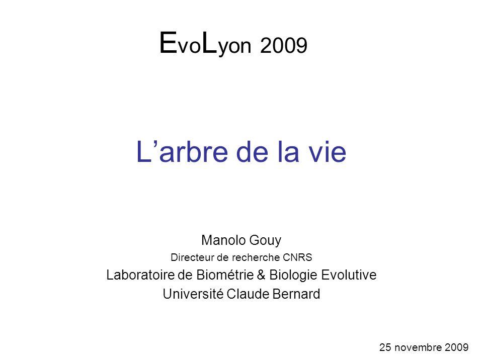 Larbre de la vie Manolo Gouy Directeur de recherche CNRS Laboratoire de Biométrie & Biologie Evolutive Université Claude Bernard E vo L yon 2009 25 no