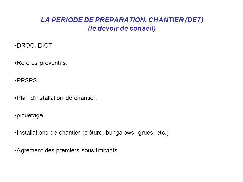 LA PERIODE DE PREPARATION. CHANTIER (DET) (le devoir de conseil) DROC. DICT. Référés préventifs. PPSPS. Plan dinstallation de chantier. piquetage. Ins