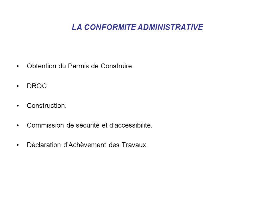 LA CONFORMITE ADMINISTRATIVE Obtention du Permis de Construire. DROC Construction. Commission de sécurité et daccessibilité. Déclaration dAchèvement d