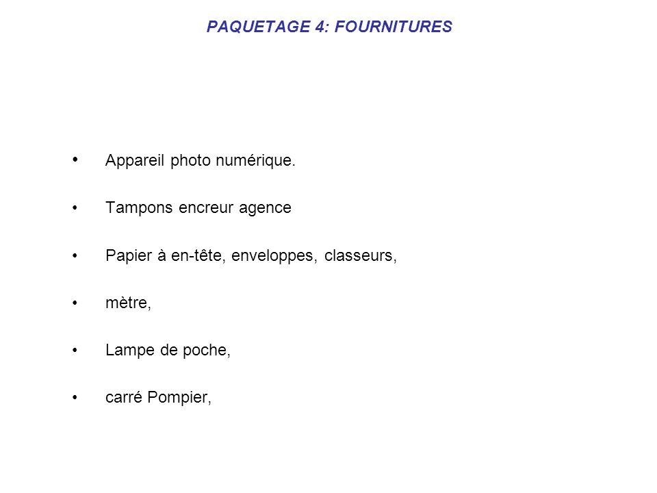 PAQUETAGE 4: FOURNITURES Appareil photo numérique. Tampons encreur agence Papier à en-tête, enveloppes, classeurs, mètre, Lampe de poche, carré Pompie
