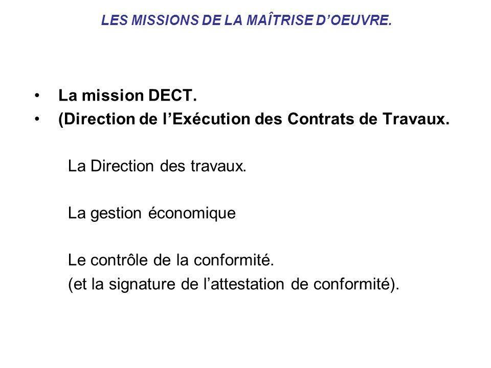 LES MISSIONS DE LA MAÎTRISE DOEUVRE. La mission DECT. (Direction de lExécution des Contrats de Travaux. La Direction des travaux. La gestion économiqu