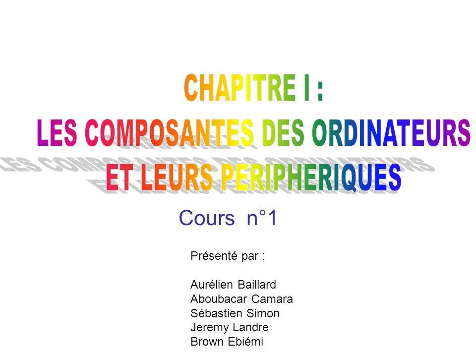 Cours n°1 Présenté par : Aurélien Baillard Aboubacar Camara Sébastien Simon Jeremy Landre Brown Ebiémi