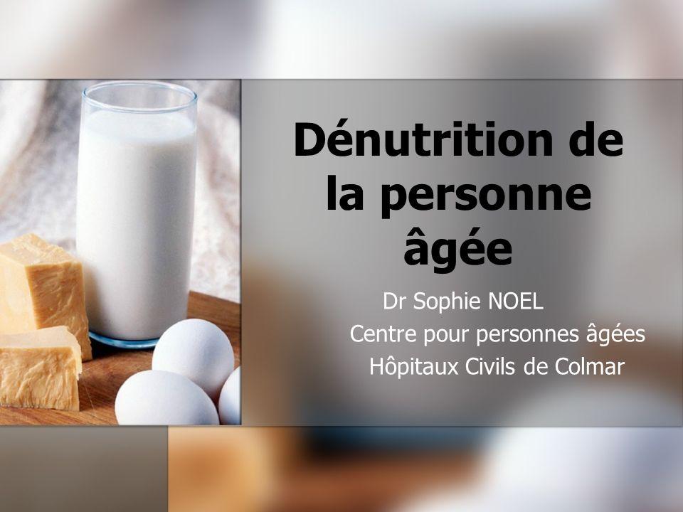 Dénutrition de la personne âgée Dr Sophie NOEL Centre pour personnes âgées Hôpitaux Civils de Colmar