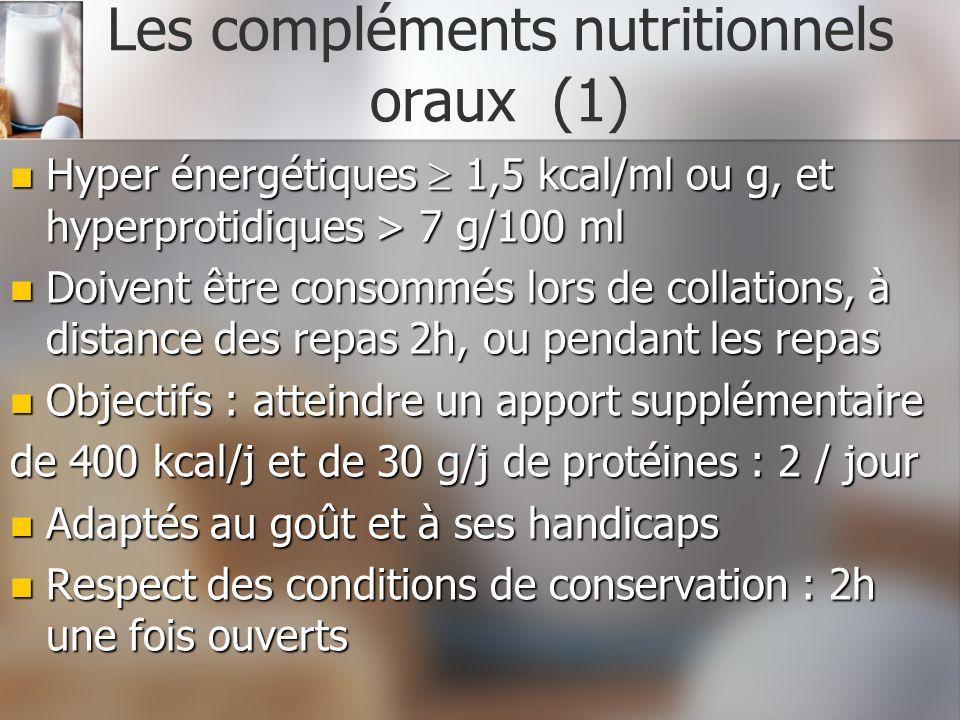 Les compléments nutritionnels oraux (1) Hyper énergétiques 1,5 kcal/ml ou g, et hyperprotidiques > 7 g/100 ml Hyper énergétiques 1,5 kcal/ml ou g, et