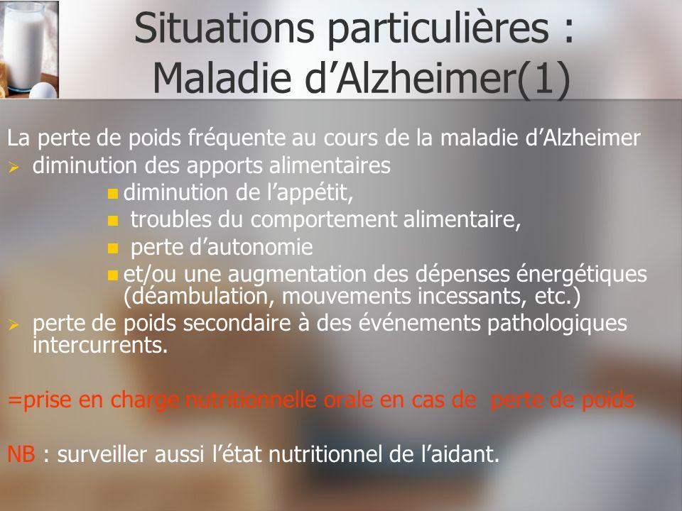 Situations particulières : Maladie dAlzheimer(1) La perte de poids fréquente au cours de la maladie dAlzheimer diminution des apports alimentaires dim