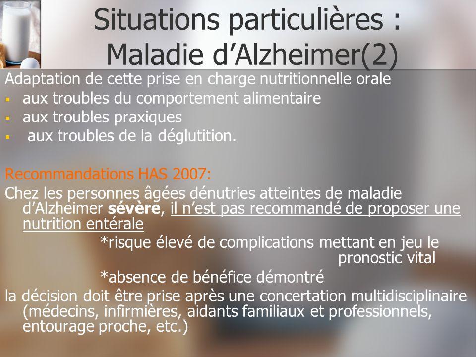 Situations particulières : Maladie dAlzheimer(2) Adaptation de cette prise en charge nutritionnelle orale aux troubles du comportement alimentaire aux