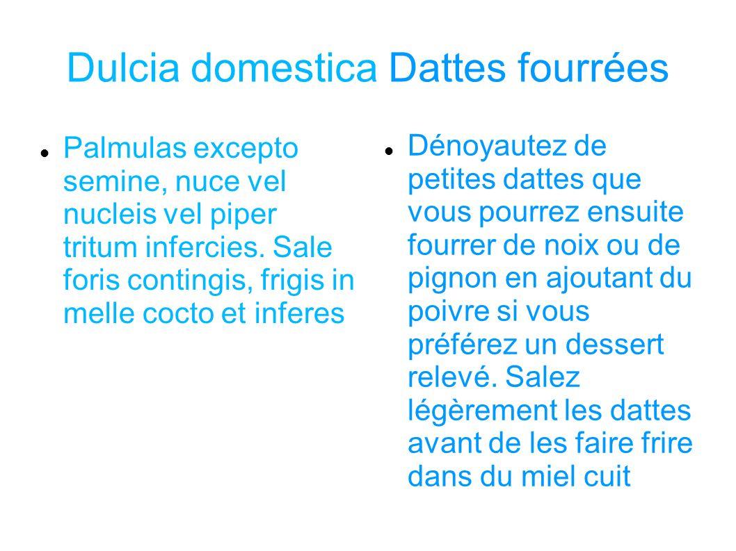 Dulcia domestica Dattes fourrées Palmulas excepto semine, nuce vel nucleis vel piper tritum infercies. Sale foris contingis, frigis in melle cocto et