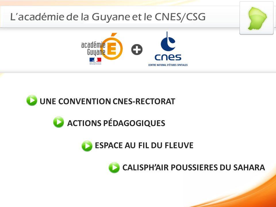 Lacadémie de la Guyane et le CNES/CSG UNE CONVENTION CNES-RECTORAT ACTIONS PÉDAGOGIQUES ESPACE AU FIL DU FLEUVE CALISPHAIR POUSSIERES DU SAHARA