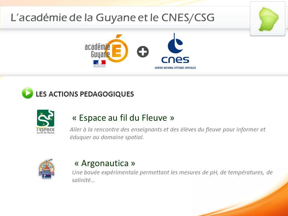 Lacadémie de la Guyane et le CNES/CSG LES ACTIONS PEDAGOGIQUES « Calisphair » Les élèves accompagnent les missions satellite par létude de latmosphère et du climat.