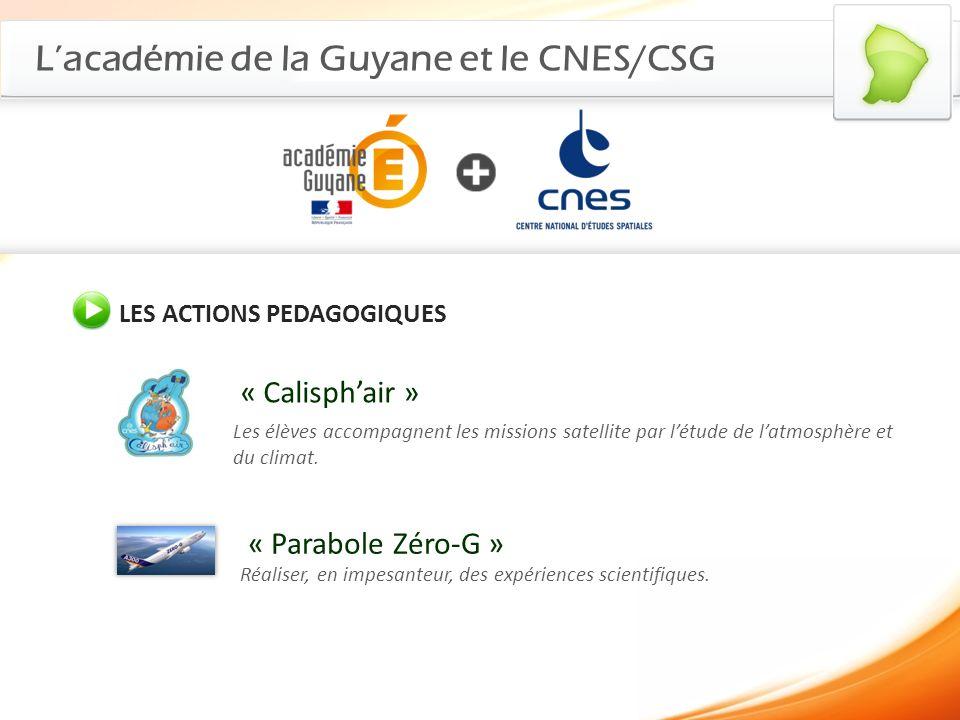 Lacadémie de la Guyane et le CNES/CSG LES ACTIONS PEDAGOGIQUES « Calisphair » Les élèves accompagnent les missions satellite par létude de latmosphère