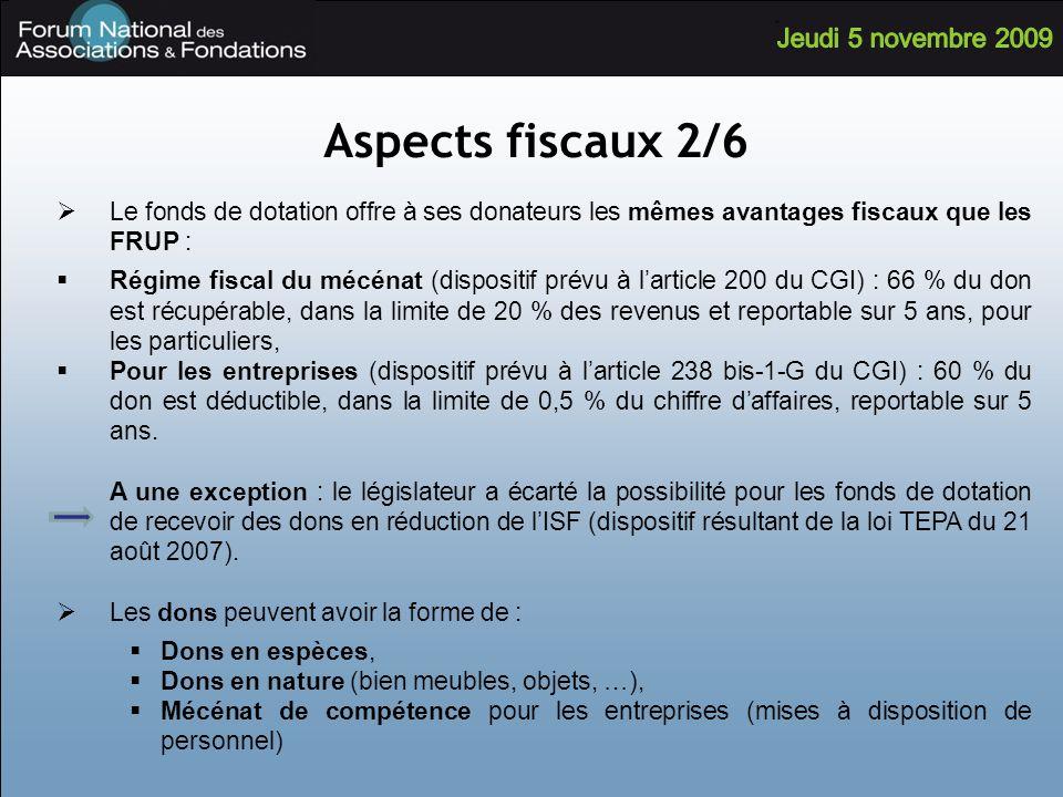 Aspects fiscaux 2/6 Le fonds de dotation offre à ses donateurs les mêmes avantages fiscaux que les FRUP : Régime fiscal du mécénat (dispositif prévu à
