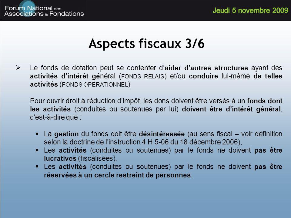 Aspects fiscaux 3/6 Le fonds de dotation peut se contenter daider dautres structures ayant des activités dintérêt général ( FONDS RELAIS ) et/ou condu