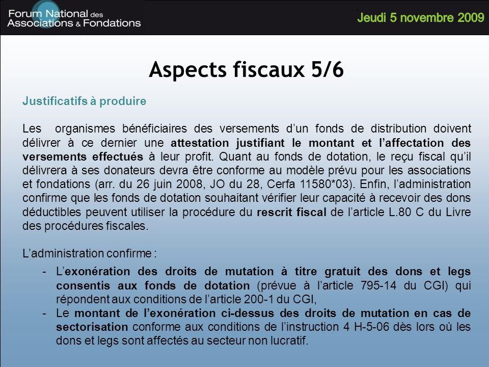Aspects fiscaux 5/6 Justificatifs à produire Les organismes bénéficiaires des versements dun fonds de distribution doivent délivrer à ce dernier une a