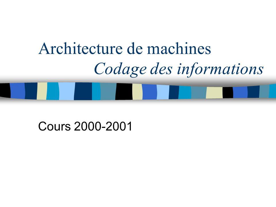 Architecture de machines Codage des informations Cours 2000-2001