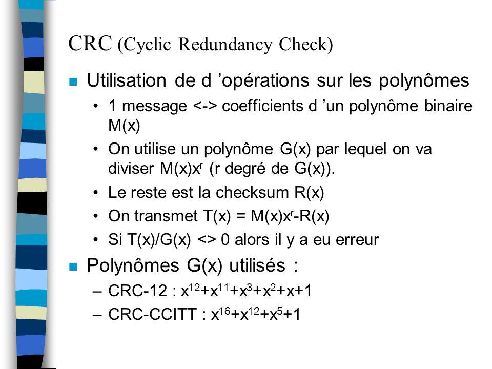 CRC (Cyclic Redundancy Check) n Utilisation de d opérations sur les polynômes 1 message coefficients d un polynôme binaire M(x) On utilise un polynôme