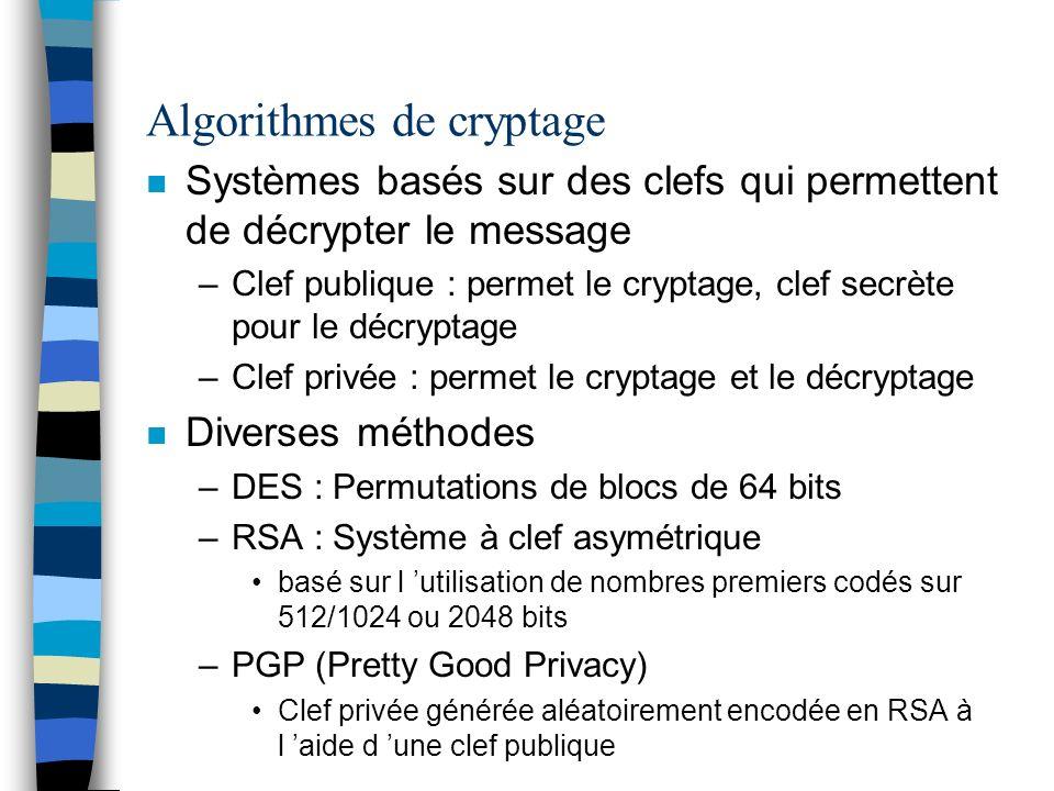 Algorithmes de cryptage n Systèmes basés sur des clefs qui permettent de décrypter le message –Clef publique : permet le cryptage, clef secrète pour l