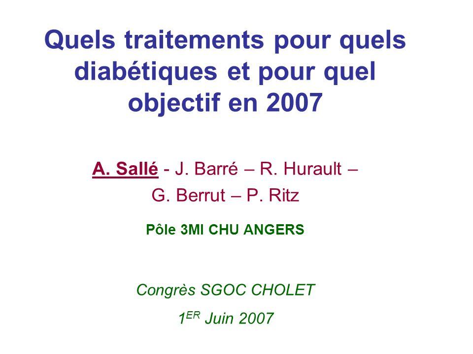 Quels traitements pour quels diabétiques et pour quel objectif en 2007 A. Sallé - J. Barré – R. Hurault – G. Berrut – P. Ritz Congrès SGOC CHOLET 1 ER