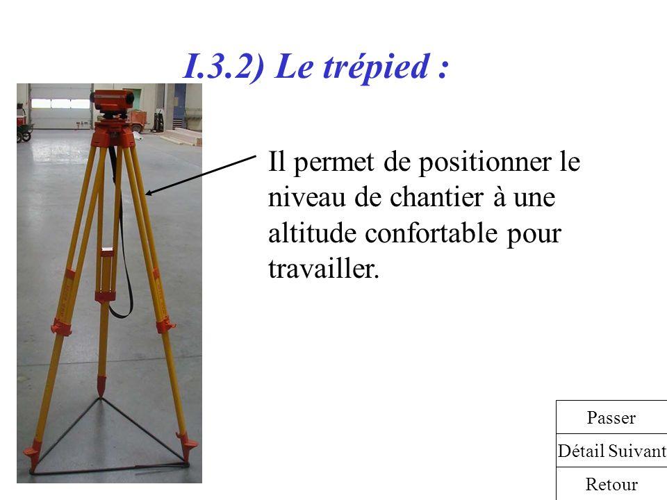 I.3.2) Le trépied : Il permet de positionner le niveau de chantier à une altitude confortable pour travailler. Détail Suivant Retour Passer