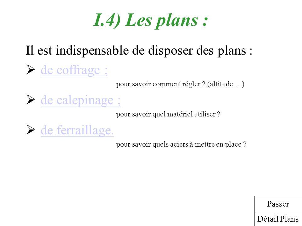 I.4) Les plans : Il est indispensable de disposer des plans : de coffrage ; pour savoir comment régler ? (altitude …) de calepinage ; pour savoir quel