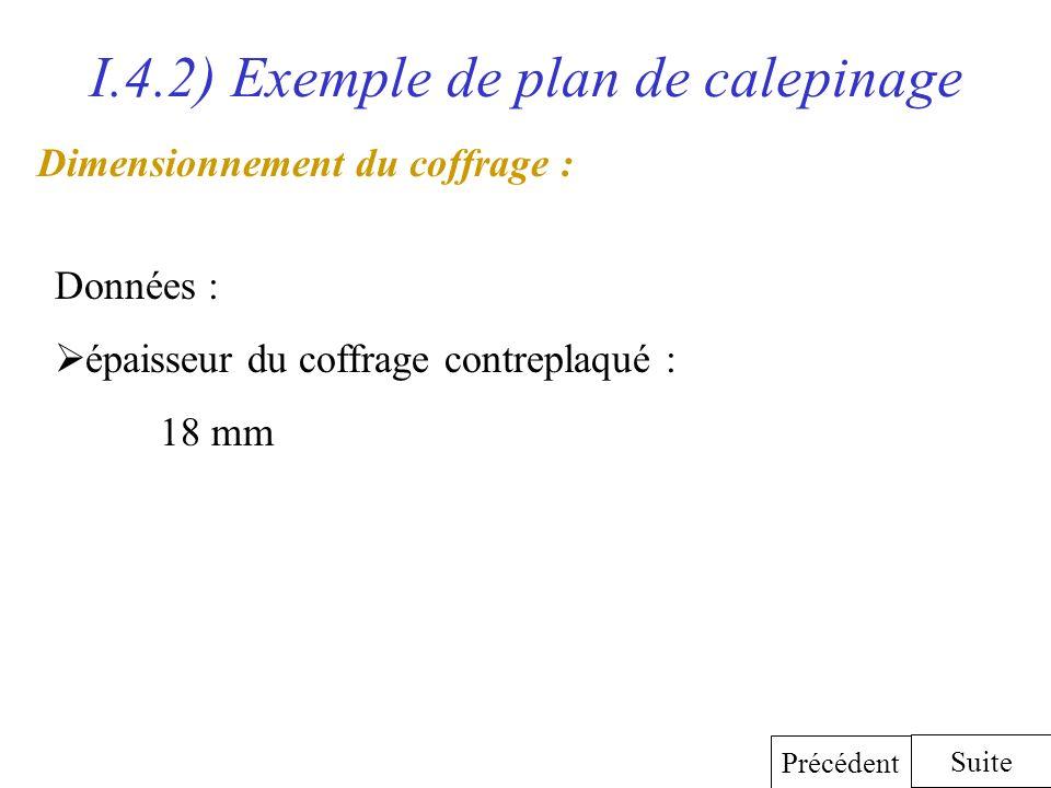 I.4.2) Exemple de plan de calepinage Dimensionnement du coffrage : Données : épaisseur du coffrage contreplaqué : 18 mm Suite Précédent