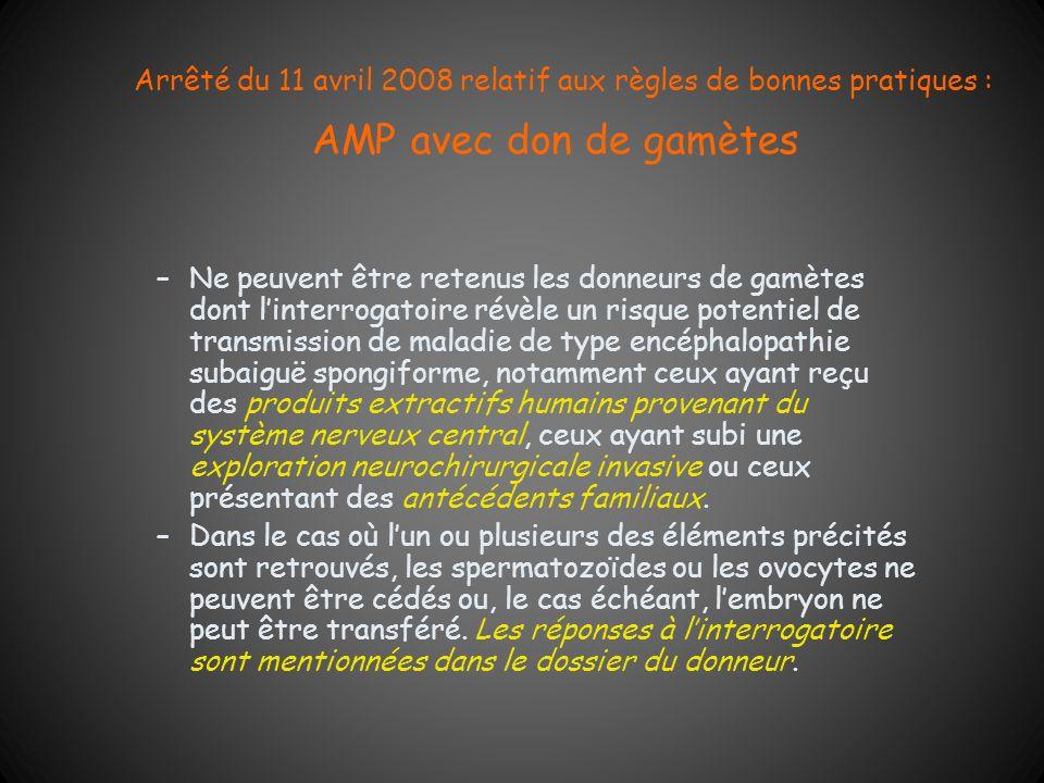 Arrêté du 11 avril 2008 relatif aux règles de bonnes pratiques : AMP avec don de gamètes –Ne peuvent être retenus les donneurs de gamètes dont linterr