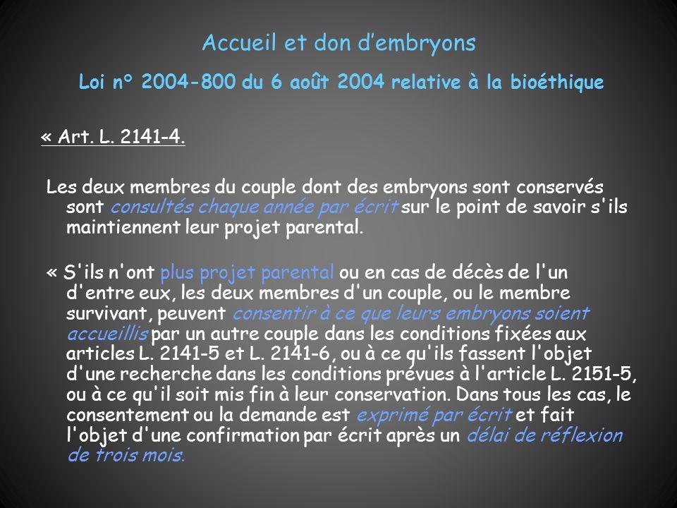 Accueil et don dembryons Loi n° 2004-800 du 6 août 2004 relative à la bioéthique « Art. L. 2141-4. Les deux membres du couple dont des embryons sont c