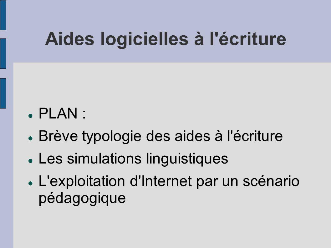 Aides logicielles à l'écriture PLAN : Brève typologie des aides à l'écriture Les simulations linguistiques L'exploitation d'Internet par un scénario p