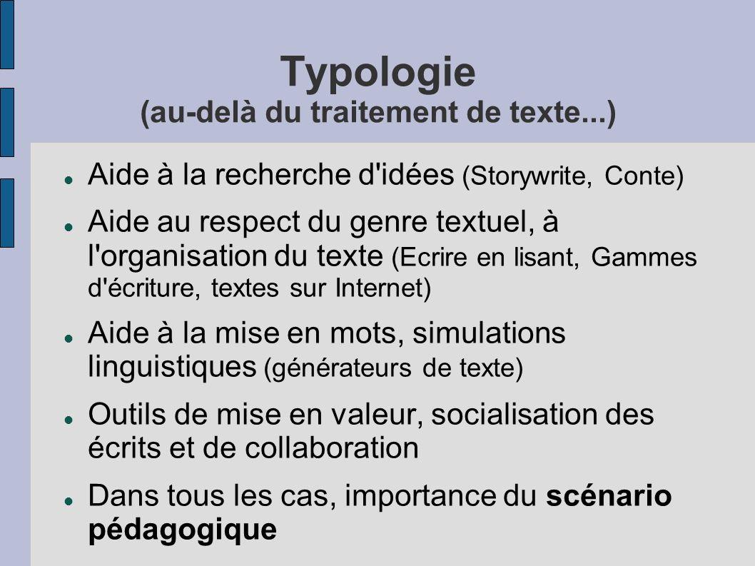 Typologie (au-delà du traitement de texte...) Aide à la recherche d'idées (Storywrite, Conte) Aide au respect du genre textuel, à l'organisation du te