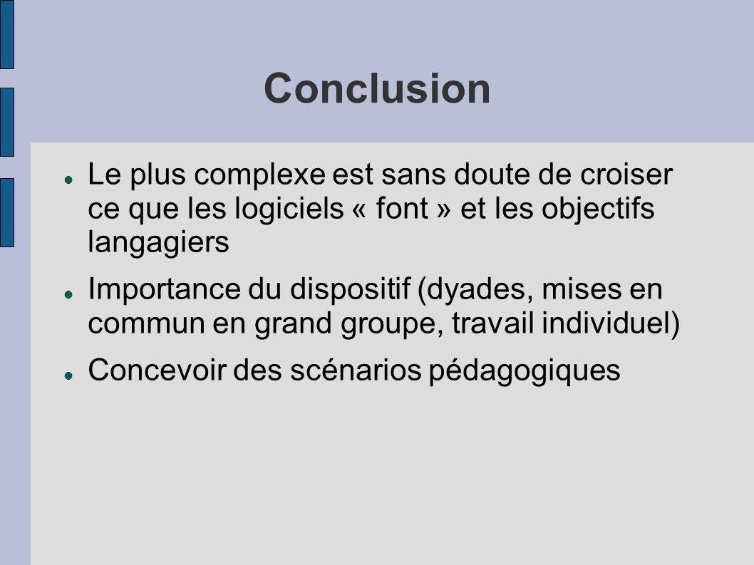 Conclusion Le plus complexe est sans doute de croiser ce que les logiciels « font » et les objectifs langagiers Importance du dispositif (dyades, mise