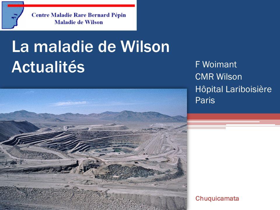 La maladie de Wilson Actualités F Woimant CMR Wilson Hôpital Lariboisière Paris Chuquicamata