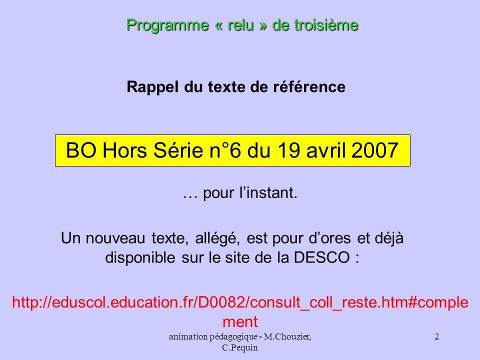 animation pédagogique - M.Chouzier, C.Pequin 2 Programme « relu » de troisième BO Hors Série n°6 du 19 avril 2007 Rappel du texte de référence Un nouv