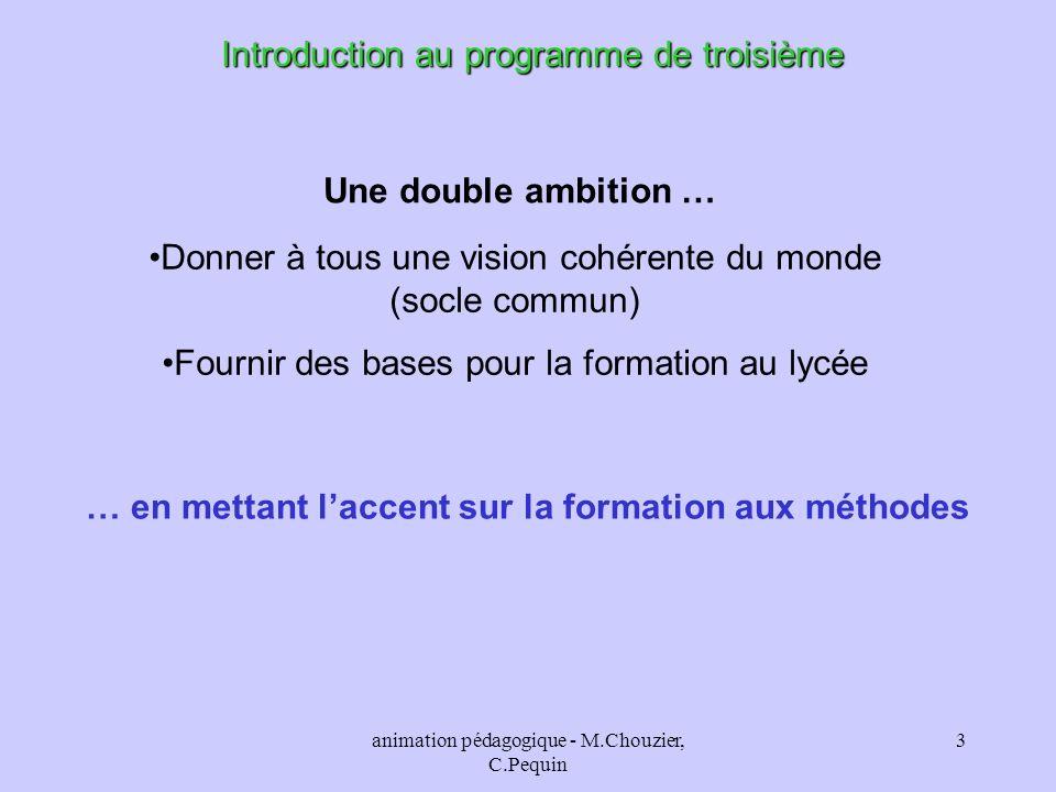 animation pédagogique - M.Chouzier, C.Pequin 3 Introduction au programme de troisième Une double ambition … Donner à tous une vision cohérente du mond