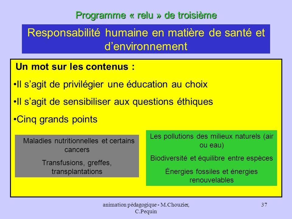 animation pédagogique - M.Chouzier, C.Pequin 37 Programme « relu » de troisième Responsabilité humaine en matière de santé et denvironnement Un mot su