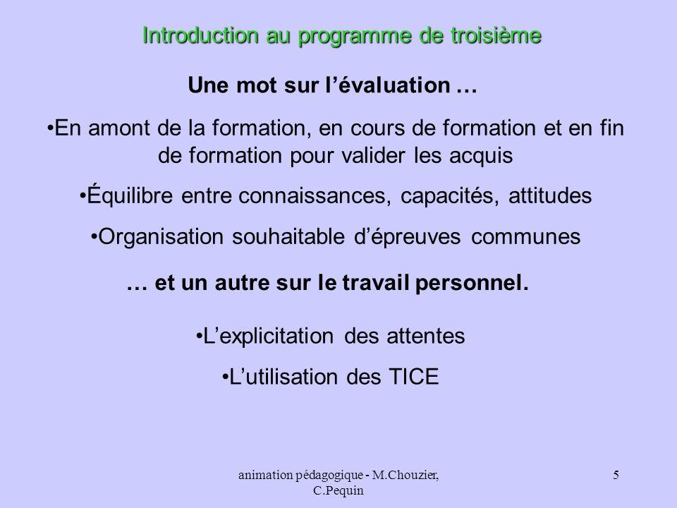 animation pédagogique - M.Chouzier, C.Pequin 5 Introduction au programme de troisième Une mot sur lévaluation … En amont de la formation, en cours de